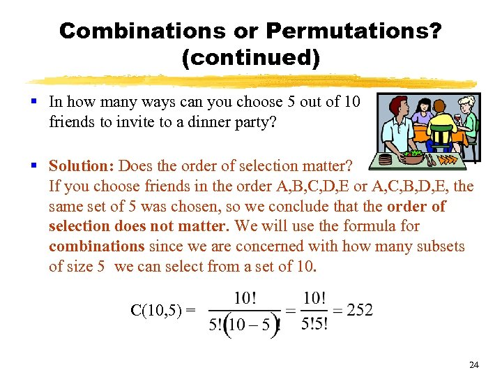 Combinations or Permutations? (continued) § In how many ways can you choose 5 out