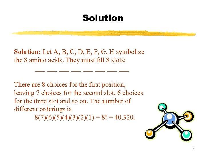 Solution: Let A, B, C, D, E, F, G, H symbolize the 8 amino