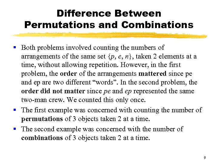 Difference Between Permutations and Combinations § Both problems involved counting the numbers of arrangements