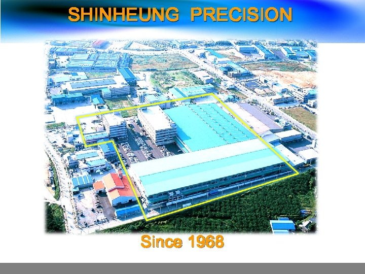 SHINHEUNG PRECISION Since 1968