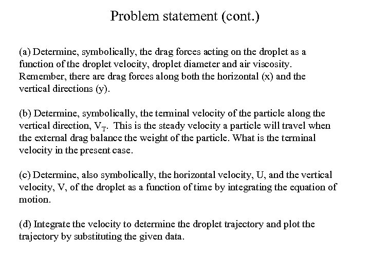 Problem statement (cont. ) (a) Determine, symbolically, the drag forces acting on the droplet