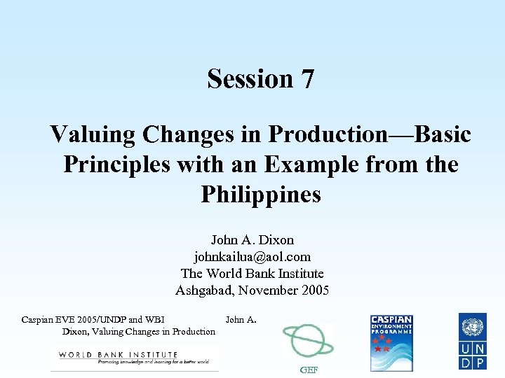 Session 7 Valuing Changes in Production—Basic Principles with an Example from the Philippines John