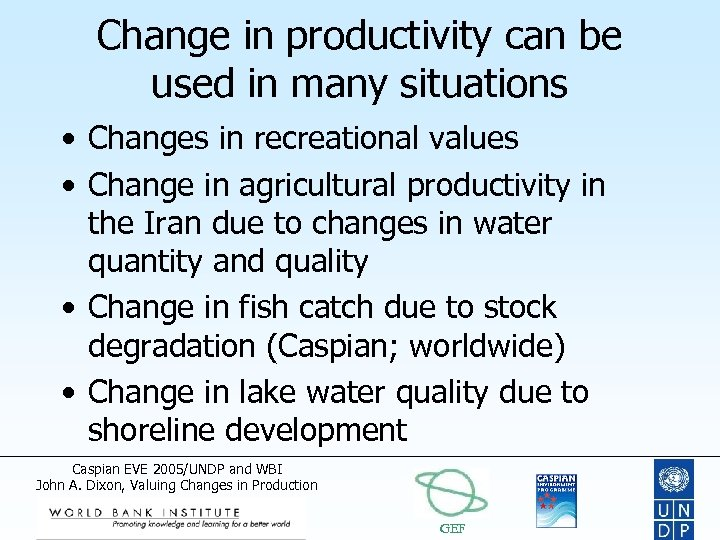 Change in productivity can be used in many situations • Changes in recreational values