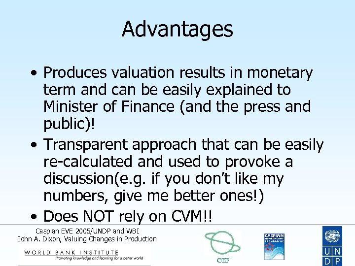 Advantages • Produces valuation results in monetary term and can be easily explained to