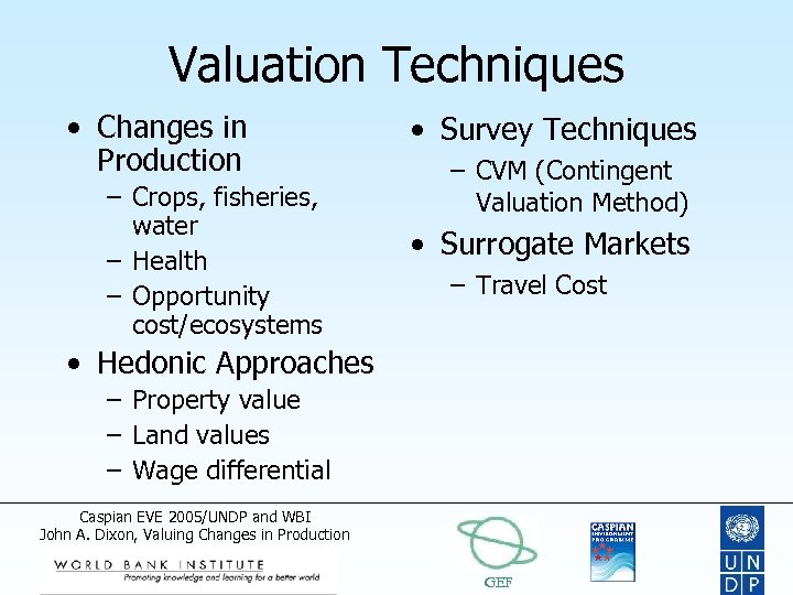 Valuation Techniques • Changes in Production – Crops, fisheries, water – Health – Opportunity