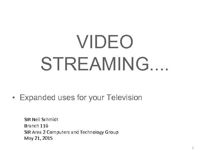 VIDEO STREAMING. . • Expanded uses for your Television SIR Neil Schmidt Branch 116