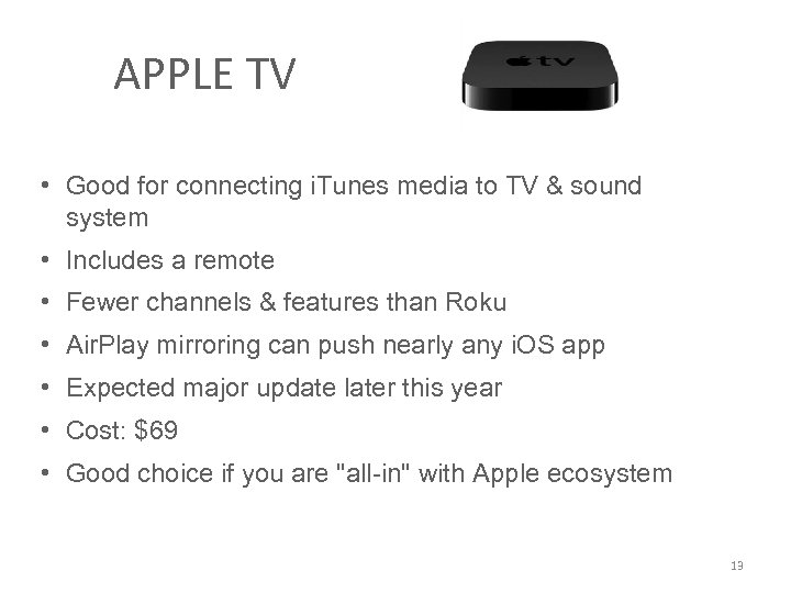 APPLE TV • Good for connecting i. Tunes media to TV & sound system