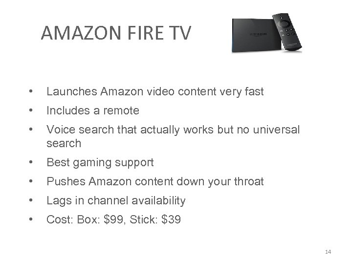 AMAZON FIRE TV • Launches Amazon video content very fast • Includes a remote