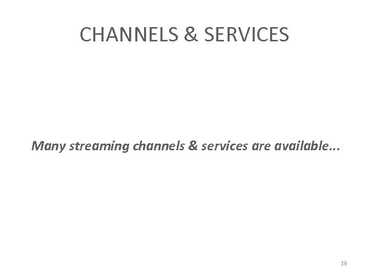 CHANNELS & SERVICES Many streaming channels & services are available. . . 19