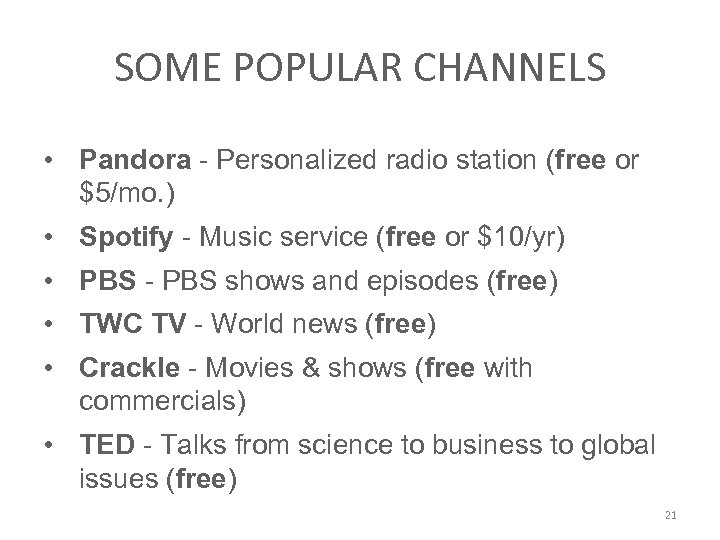 SOME POPULAR CHANNELS • Pandora - Personalized radio station (free or $5/mo. ) •
