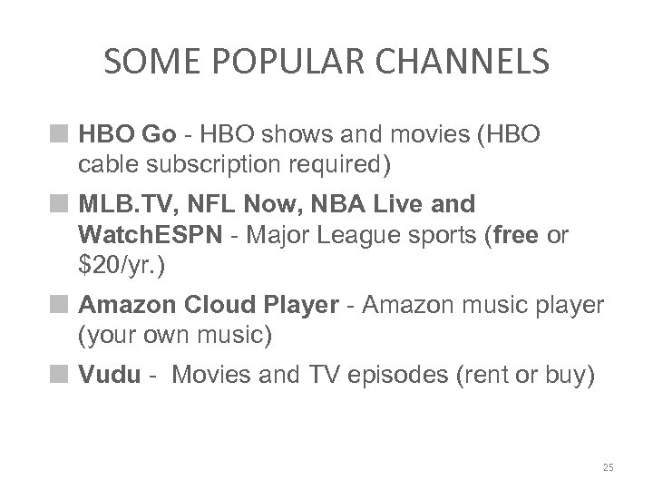 SOME POPULAR CHANNELS HBO Go - HBO shows and movies (HBO cable subscription required)