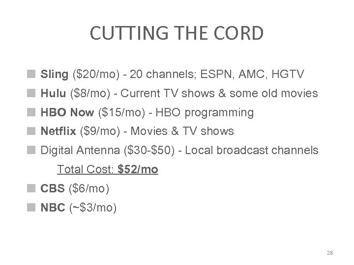 CUTTING THE CORD Sling ($20/mo) - 20 channels; ESPN, AMC, HGTV Hulu ($8/mo) -