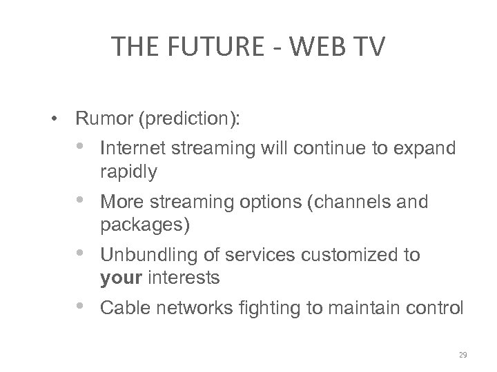 THE FUTURE - WEB TV • Rumor (prediction): • Internet streaming will continue to