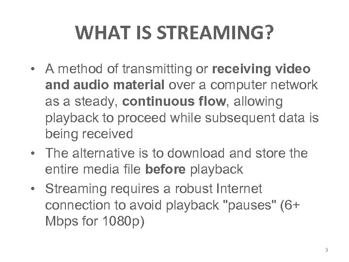WHAT IS STREAMING? • A method of transmitting or receiving video and audio material