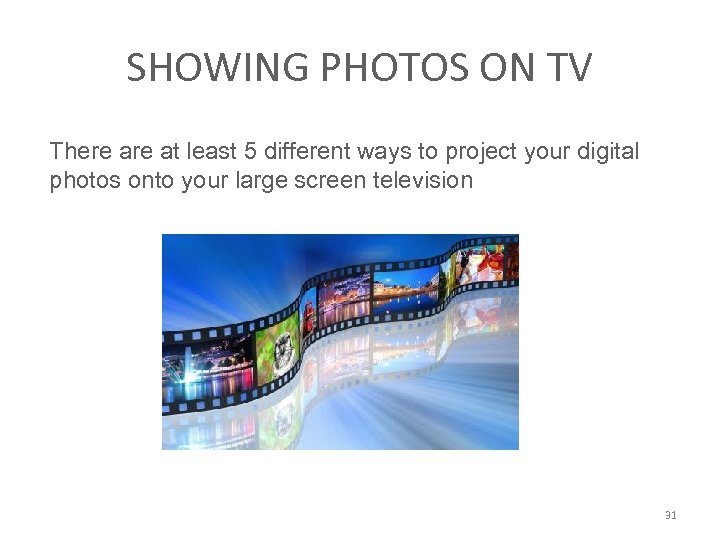 SHOWING PHOTOS ON TV There at least 5 different ways to project your digital