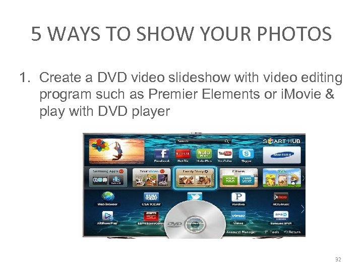 5 WAYS TO SHOW YOUR PHOTOS 1. Create a DVD video slideshow with video