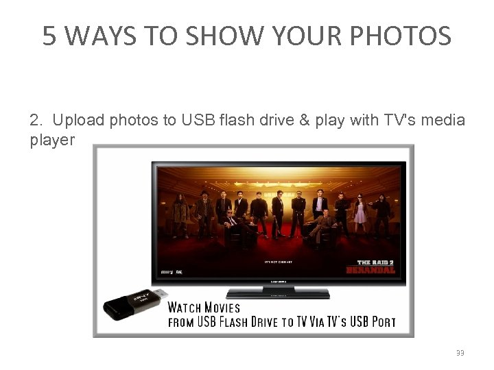 5 WAYS TO SHOW YOUR PHOTOS 2. Upload photos to USB flash drive &