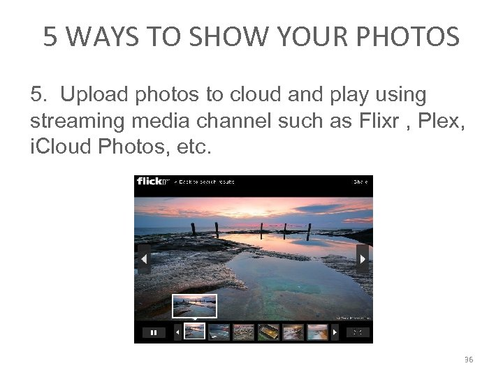 5 WAYS TO SHOW YOUR PHOTOS 5. Upload photos to cloud and play using