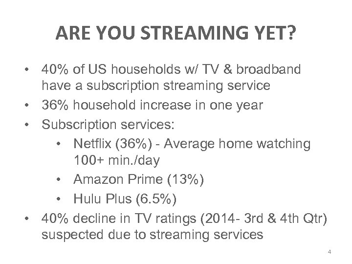 ARE YOU STREAMING YET? • 40% of US households w/ TV & broadband have