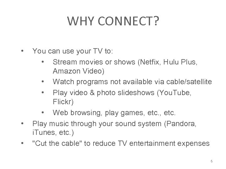 WHY CONNECT? • • • You can use your TV to: • Stream movies