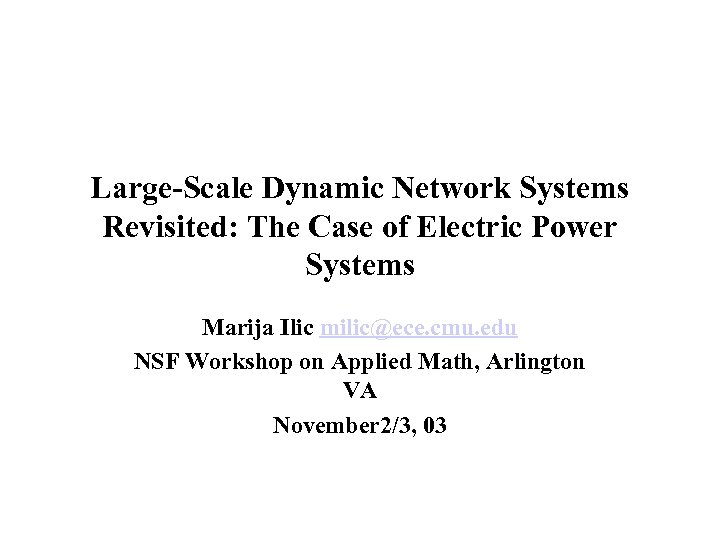 Large-Scale Dynamic Network Systems Revisited: The Case of Electric Power Systems Marija Ilic milic@ece.