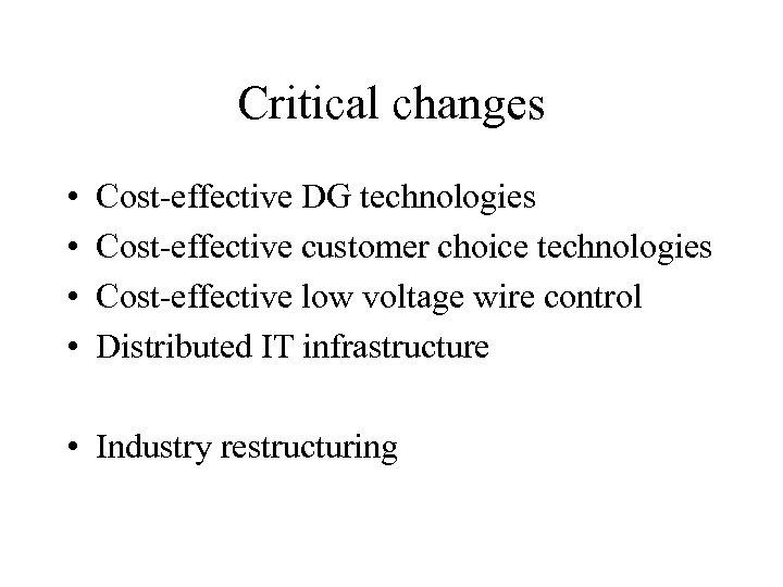 Critical changes • • Cost-effective DG technologies Cost-effective customer choice technologies Cost-effective low voltage