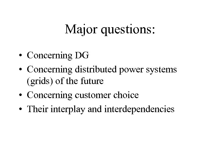 Major questions: • Concerning DG • Concerning distributed power systems (grids) of the future