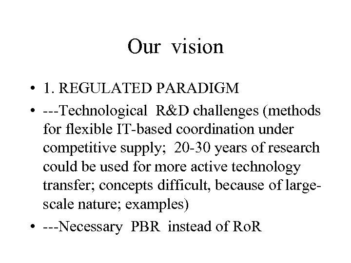Our vision • 1. REGULATED PARADIGM • ---Technological R&D challenges (methods for flexible IT-based