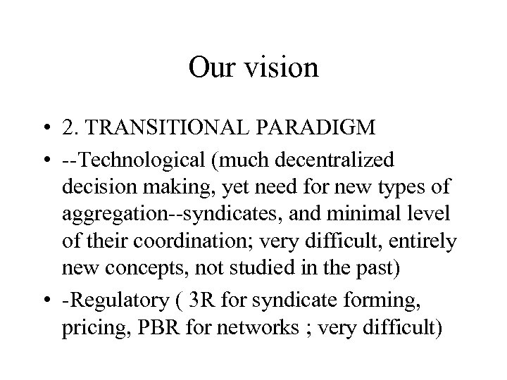 Our vision • 2. TRANSITIONAL PARADIGM • --Technological (much decentralized decision making, yet need