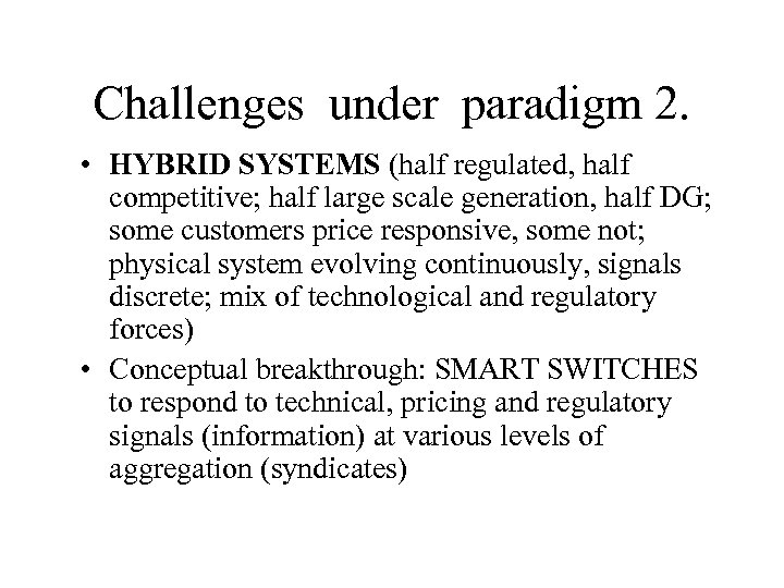 Challenges under paradigm 2. • HYBRID SYSTEMS (half regulated, half competitive; half large scale