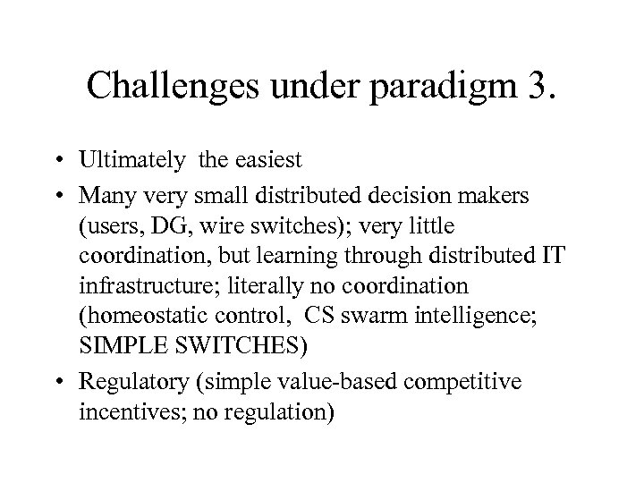 Challenges under paradigm 3. • Ultimately the easiest • Many very small distributed decision