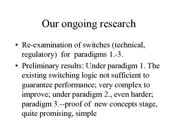 Our ongoing research • Re-examination of switches (technical, regulatory) for paradigms 1. -3. •