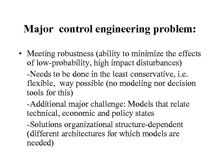 Major control engineering problem: • Meeting robustness (ability to minimize the effects of low-probability,