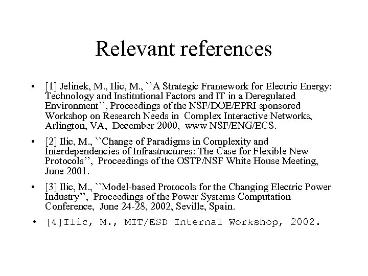 Relevant references • [1] Jelinek, M. , Ilic, M. , ``A Strategic Framework for
