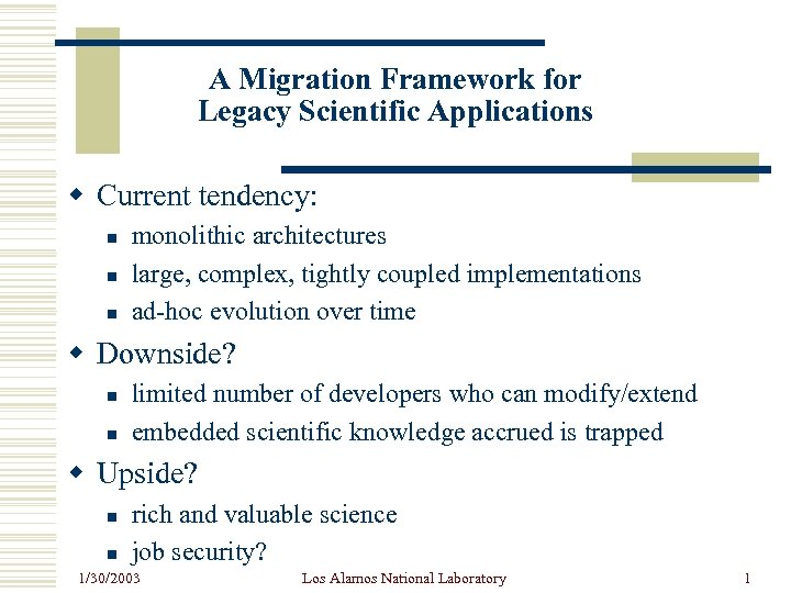 A Migration Framework for Legacy Scientific Applications w Current tendency: n n n monolithic
