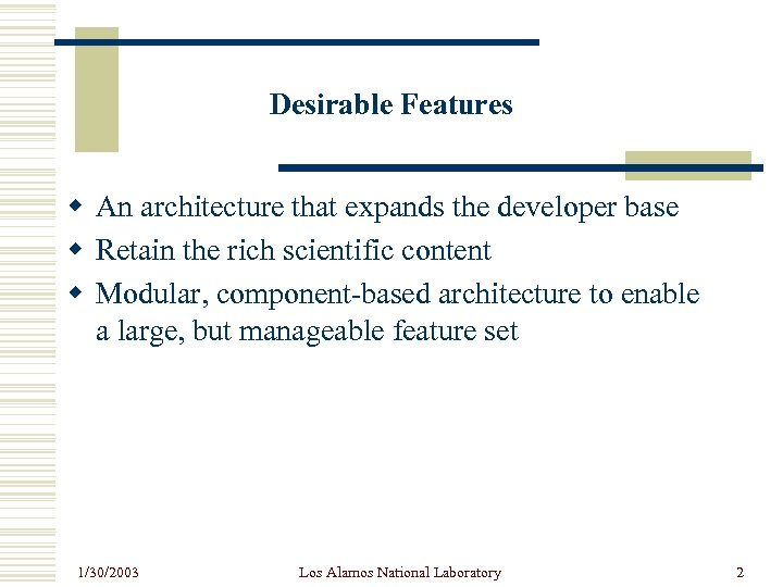 Desirable Features w An architecture that expands the developer base w Retain the rich
