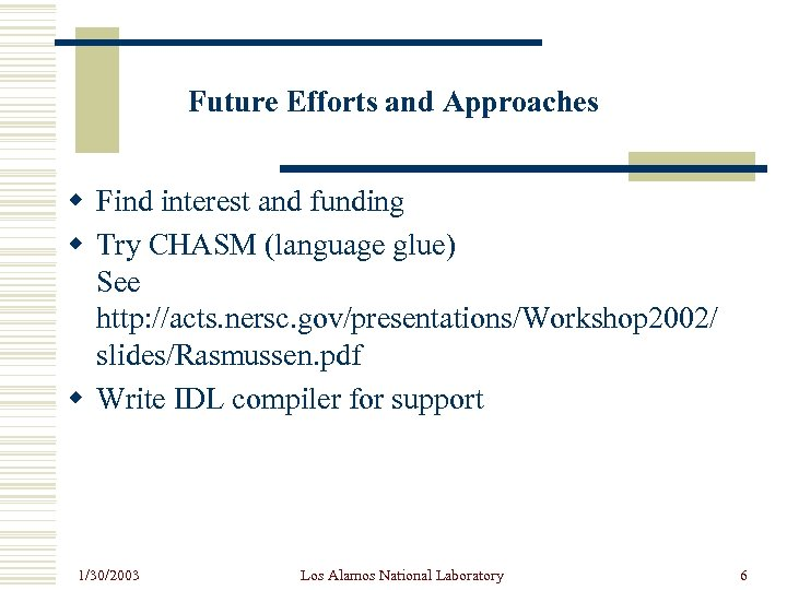 Future Efforts and Approaches w Find interest and funding w Try CHASM (language glue)