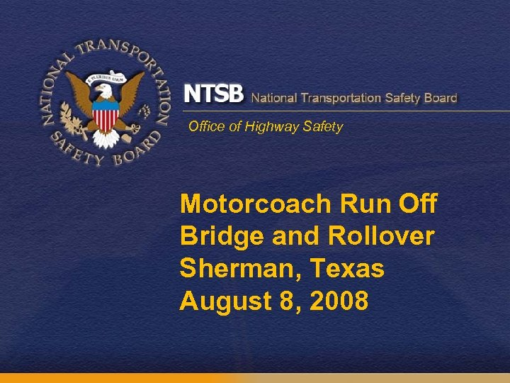 Office of Highway Safety Motorcoach Run Off Bridge and Rollover Sherman, Texas August 8,