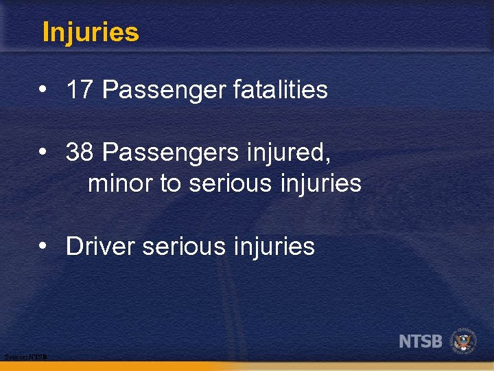 Injuries • 17 Passenger fatalities • 38 Passengers injured, minor to serious injuries •