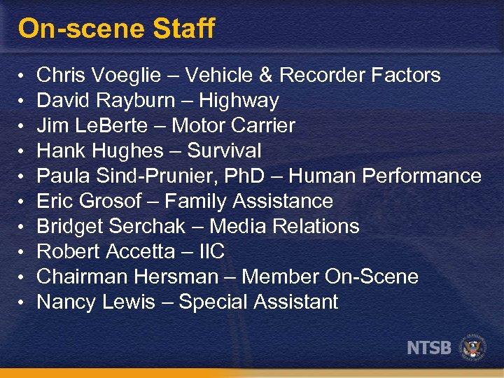 On-scene Staff • • • Chris Voeglie – Vehicle & Recorder Factors David Rayburn