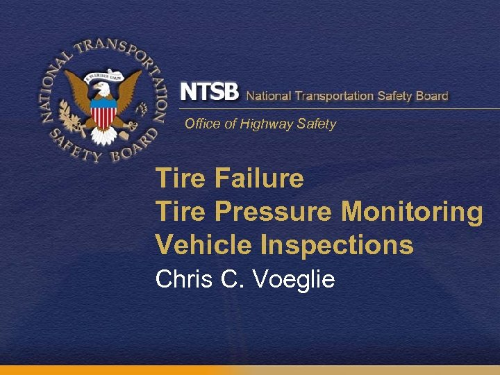 Office of Highway Safety Tire Failure Tire Pressure Monitoring Vehicle Inspections Chris C. Voeglie