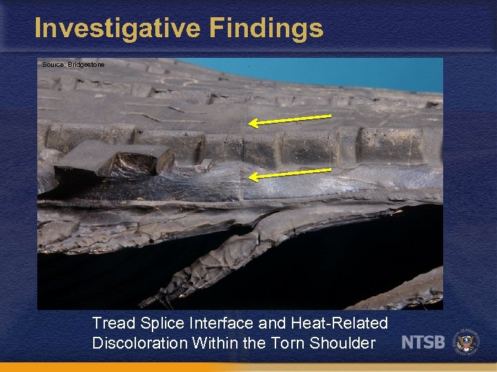 Investigative Findings Source: Bridgestone Tread Splice Interface and Heat-Related Discoloration Within the Torn Shoulder