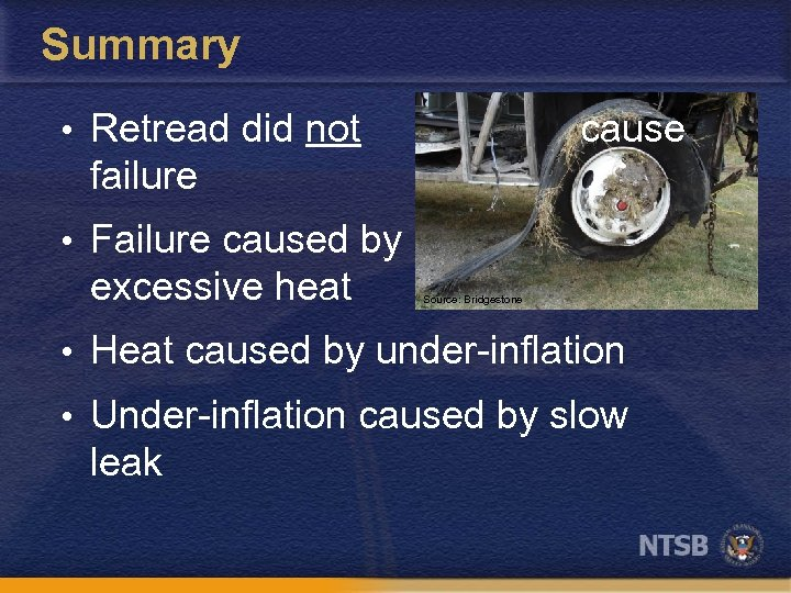 Summary • Retread did not cause failure • Failure caused by excessive heat Source: