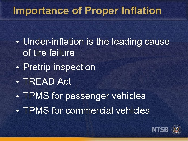 Importance of Proper Inflation • Under-inflation is the leading cause of tire failure •
