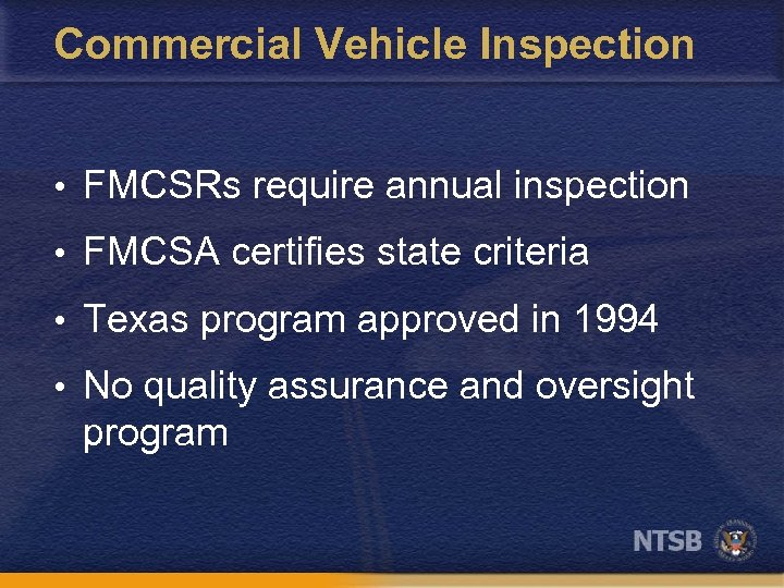 Commercial Vehicle Inspection • FMCSRs require annual inspection • FMCSA certifies state criteria •