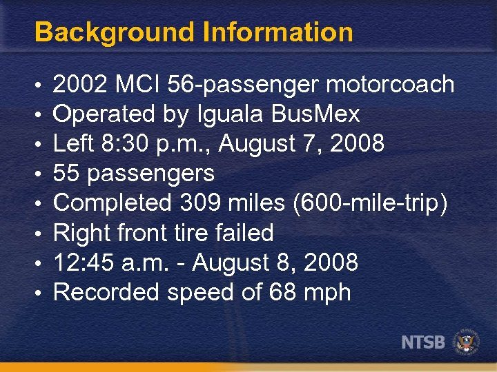 Background Information • • 2002 MCI 56 -passenger motorcoach Operated by Iguala Bus. Mex