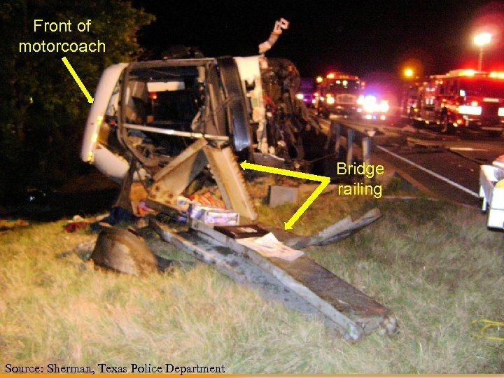 Front of motorcoach Bridge railing Source: NTSB Source: Sherman, Texas Police Department