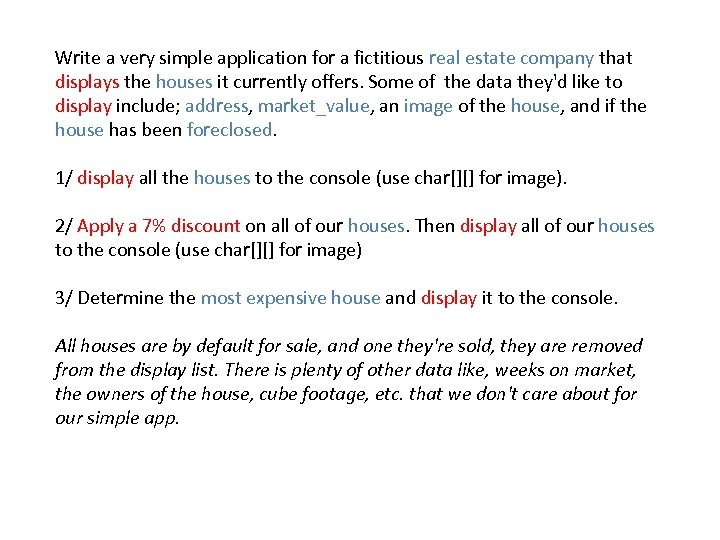 Write a very simple application for a fictitious real estate company that displays the