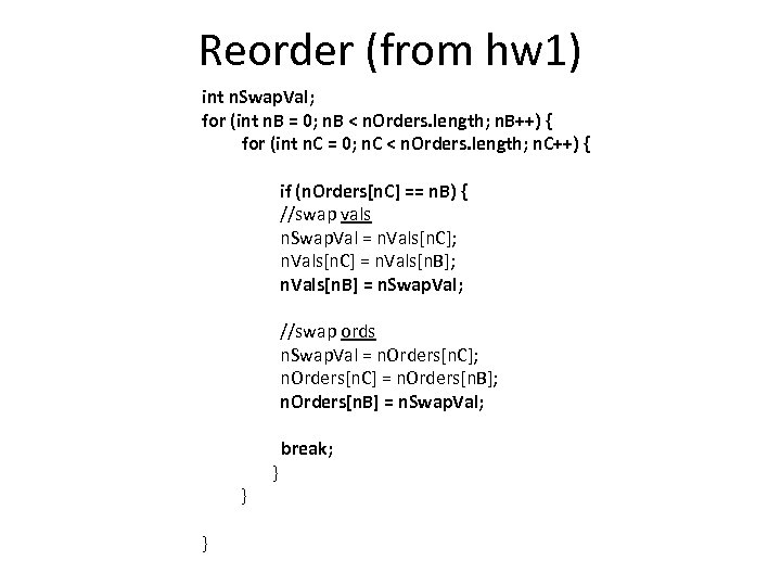 Reorder (from hw 1) int n. Swap. Val; for (int n. B = 0;