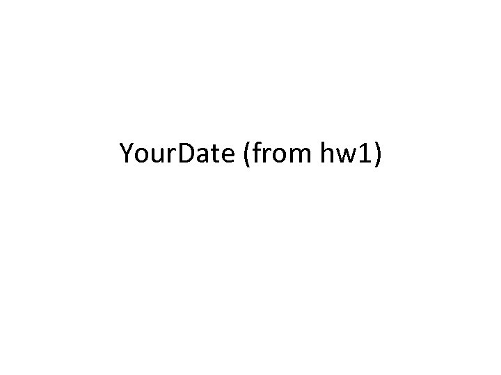 Your. Date (from hw 1)